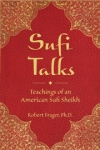 Sufi Talks: Teachings of an American Sufi Sheikh by Robert Frager, Ph.D.