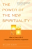 The Power of the New Spirituality: How to Live a Life of Compassion and Personal Fulfillment by William Bloom
