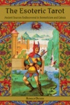 THE ESOTERIC TAROT: ANCIENT SOURCES REDISCOVERED IN HERMETICISM AND CABALA by Ronald Decker