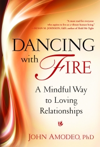 DANCING WITH FIRE: A MINDFUL WAY TO LOVING RELATIONSHIPS by John Amodeo, PhD