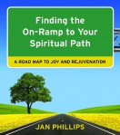 Finding the On-Ramp to Your Spiritual Path: A Road Map to Joy and Rejuvenation by Jan Phillips