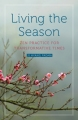 Living the Season: Zen Practice for Transformative Times by Ji Hyng Padma
