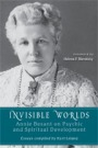 Invisible Worlds: Annie Besant on Psychic and Spiritual Development Compiled by Kurt Leland