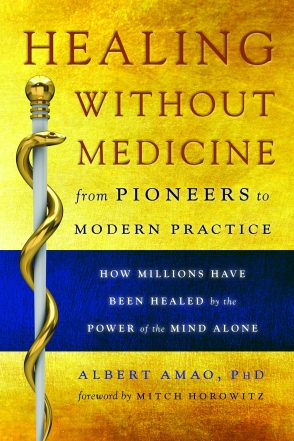 Healing without Medicine: From Pioneers to Modern Practice by Albert Amao, PhD