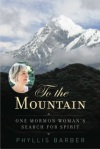 To the Mountain: One Mormon Woman's Search for Spirit by Phyllis Barber