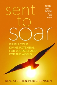 SENT TO SOAR: FULFILL YOUR DIVINE POTENTIAL FOR YOURSELF AND FOR THE WORLD by Stephen Poos-Benson
